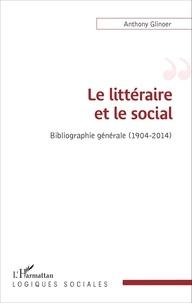 Anthony Glinoer - Le littéraire et le social - Bibliographie générale (1904-2014).