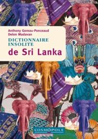 Anthony Goreau-Ponceaud et Delon Madavan - Dictionnaire insolite de Sri Lanka.