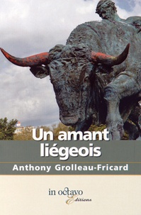 Anthony Grolleau-Fricard - Un amant liégeois.