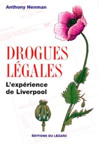 Anthony Henman - Drogues légales - L'expérience de Liverpool.