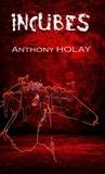 Anthony Holay - Incubes.