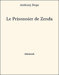 Anthony Hope - Le Prisonnier de Zenda.