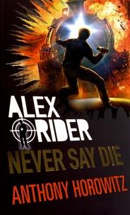 Alex Rider Tome 11 Never Say Die Anthony Horowitz Decitre