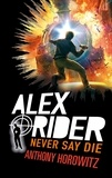 Anthony Horowitz - Alex Rider Tome 11 : Never say die.