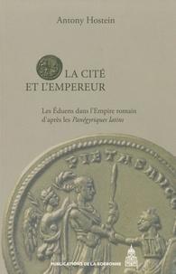 Anthony Hostein - La Cité et l'Empereur - Les Eduens dans l'Empire romain d'après les Panégyriques latins.