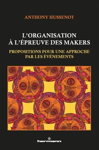 Anthony Hussenot - L'organisation à l'épreuve des makers - Propositions pour une approche par les événements.