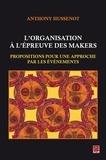 Anthony Hussenot - L'organisation à l'épreuve des makers. Propositions pour une approche par les événements.
