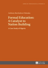 Anthony ikechukwu Chimaka - Formal Education: A Catalyst to Nation Building - A Case Study of Nigeria.