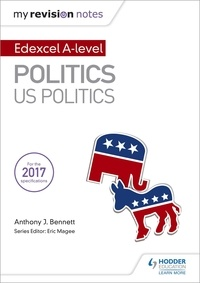 Anthony J Bennett - My Revision Notes:  Edexcel AS/A-level Politics: US Politics.