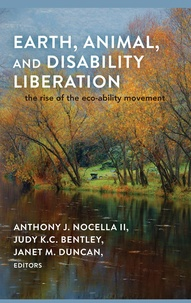 Anthony j. Nocella ii et Janet m. Duncan - Earth, Animal, and Disability Liberation - The Rise of the Eco-Ability Movement.