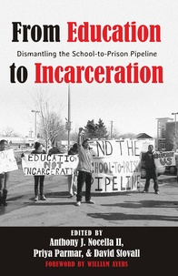 Anthony j. Nocella ii et David Stovall - From Education to Incarceration - Dismantling the School-to-Prison Pipeline.