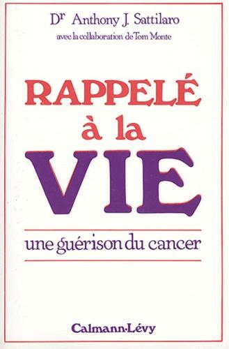 Anthony-J Sattilaro - Rappelé à la vie - Une guérison du cancer.