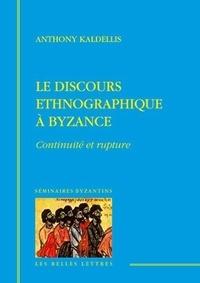 Le discours ethnographique à Byzance- Continuité et rupture - Anthony Kaldellis |