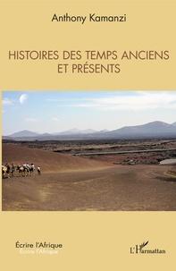 Anthony Kamanzi - Histoires des temps anciens et présents.