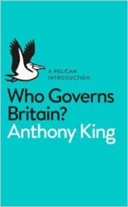 Anthony King - Who Governs Britain?.