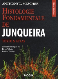 Anthony L. Mescher - Histologie fondamentale de Junqueira - Texte & atlas.