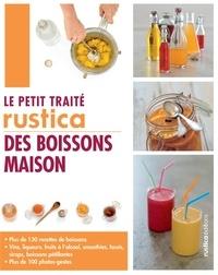 Anthony Lanneretonne et Aglaé Blin - Le petit traité Rustica des boissons maison - Plus de 130 recettes de boissons et plus de 100 photos-gestes.