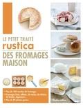 Anthony Lanneretonne et Carine Zurbach - Le petit traité Rustica des fromages maison - Plus de 100 recettes de fromages.