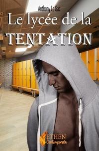 Anthony le Gac - Le lycée de la tentation.