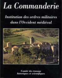 Anthony Luttrell et Léon Pressouyre - La Commanderie, institution des ordres militaires dans l'Occident médiéval.