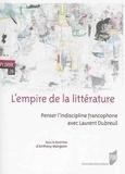 Anthony Mangeon - L'empire de la littérature - Penser l'indiscipline francophone avec Laurent Dubreuil.