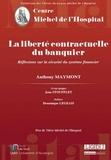 Anthony Maymont - La liberté contractuelle du banquier - Réflexions sur la sécurité du système financier.