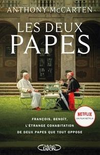 Anthony McCarten - Les deux papes - François, Benoît, l'étrange cohabitation de deux papes que tout oppose.