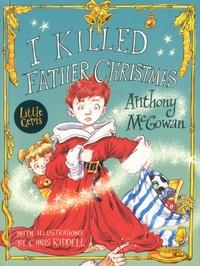 Anthony McGowan - I Killed Father Christmas.