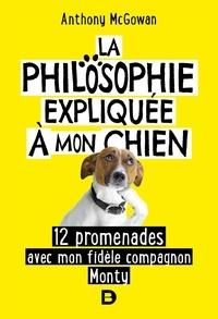 Anthony McGowan - La philosophie expliquée à mon chien - 12 promenades avec mon fidèle compagnon Monty.