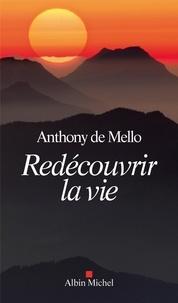 Anthony Mello de et Anthony De Mello - Redécouvrir la vie.