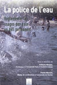 Anthony Mergey et Frantz Mynard - La police de l'eau - Réglementer les usages des eaux : un défi permanent.