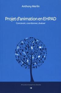Anthony Merlin - Projet d'animation en EHPAD - Concevoir, coordonner, évaluer.
