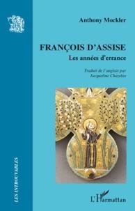 Anthony Mockler - François d'Assise - Les années d'errance.