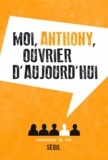 Anthony - Moi, Anthony, ouvrier d'aujourd'hui.