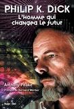 Anthony Peake - Philip K. Dick - L'homme qui changea le futur.