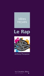 Anthony Pecqueux - Le Rap - idées reçues sur le rap.