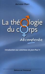 Anthony Percy - La théologie du corps décomplexée - Introduction aux catéchèses de Jean-Paul II.