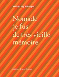 Anthony Phelps - Nomade je fus de très vieille mémoire.