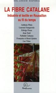 Anthony Pinto et Laurent Fonquernie - La fibre catalane - Industrie et textile en Roussillon au fil du temps.