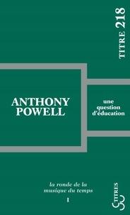 Anthony Powell - La ronde de la musique du temps Tome 1 : Une question d'éducation.