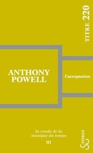 Anthony Powell - La ronde de la musique du temps Tome 3 : L'acceptation.