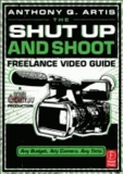 Anthony Q. Artis - The Shut Up and Shoot Freelance Video Guide - A Down & Dirty DV Production.