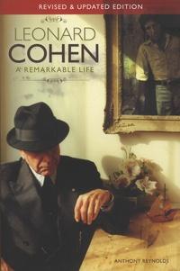 Anthony Reynolds - Leonard Cohen - A Remarkable Life.