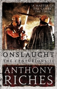 Anthony Riches - Onslaught: The Centurions II.