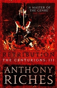 Anthony Riches - Retribution: The Centurions III.