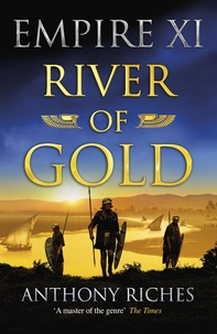 Anthony Riches - River of Gold: Empire XI.