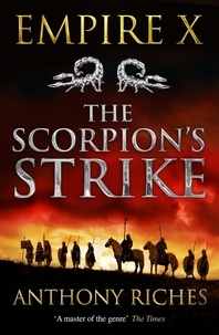 Anthony Riches - The Scorpion's Strike: Empire X.
