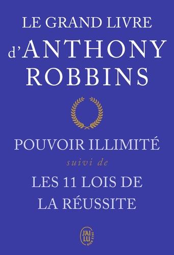 Le grand livre d'Anthony Robbins. Pouvoir illimité suivi de Les onze lois de la réussite