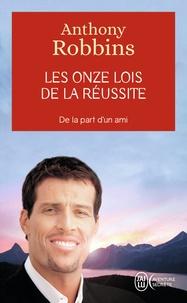Anthony Robbins - Les onze lois de la réussite - Un guide simple et pratique pour vous aider à prendre le contrôle de votre vie.