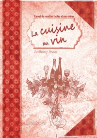 Anthony Rose - La cuisine au vin.